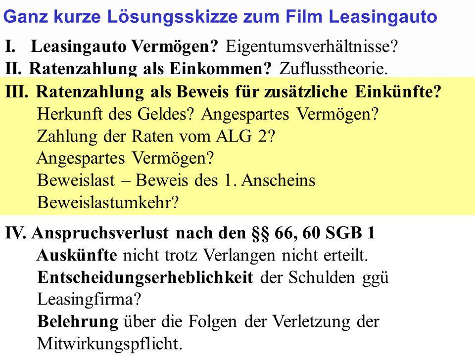 SGB 2 SGB 2 und SGB 12 von Prof. Dr. Klaus Schneider-DanwitzSGB 12 65 I. Leasingauto Vermögen? Eigentumsverhältnisse? II. Ratenzahlung als Einkommen?