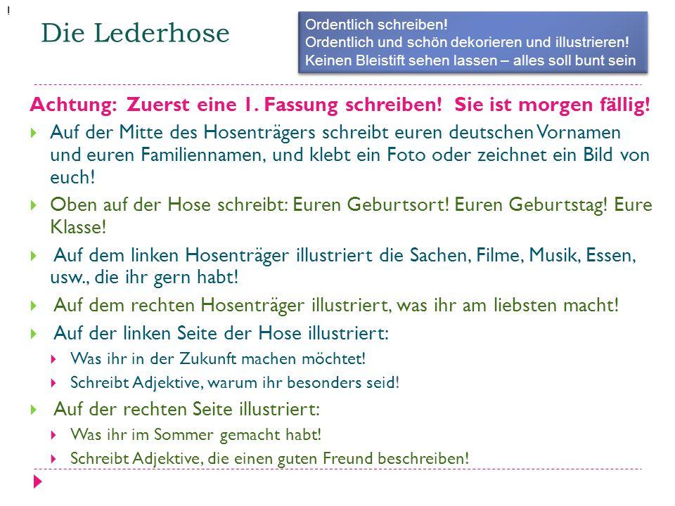 Die Lederhose Achtung: Zuerst eine 1. Fassung schreiben! Sie ist morgen fällig!  Auf der Mitte des Hosenträgers schreibt euren deutschen Vornamen und