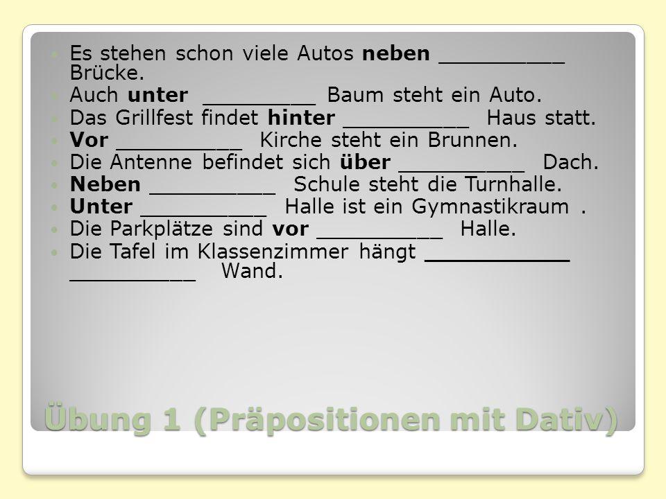 Übung 1 (Präpositionen mit Dativ) Es stehen schon viele Autos neben __________ Brücke.