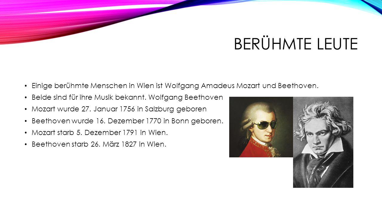 BERÜHMTE LEUTE Einige berühmte Menschen in Wien ist Wolfgang Amadeus Mozart und Beethoven. Beide sind für ihre Musik bekannt. Wolfgang Beethoven Mozar