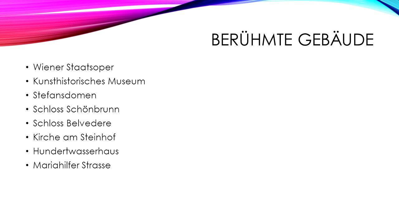BERÜHMTE GEBÄUDE Wiener Staatsoper Kunsthistorisches Museum Stefansdomen Schloss Schönbrunn Schloss Belvedere Kirche am Steinhof Hundertwasserhaus Mar