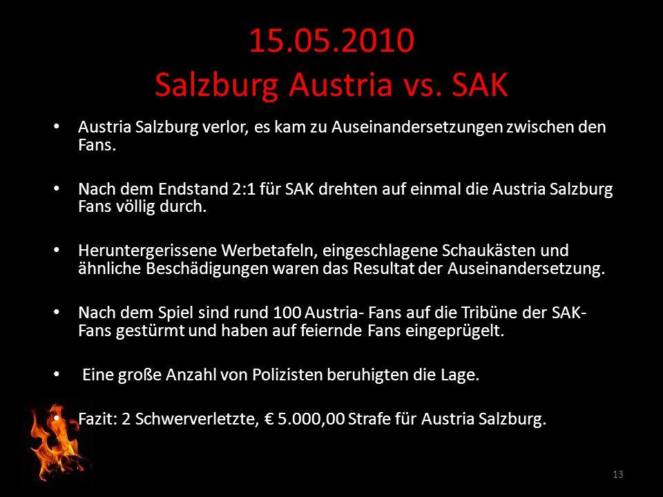 15.05.2010 Salzburg Austria vs. SAK Austria Salzburg verlor, es kam zu Auseinandersetzungen zwischen den Fans. Nach dem Endstand 2:1 für SAK drehten a