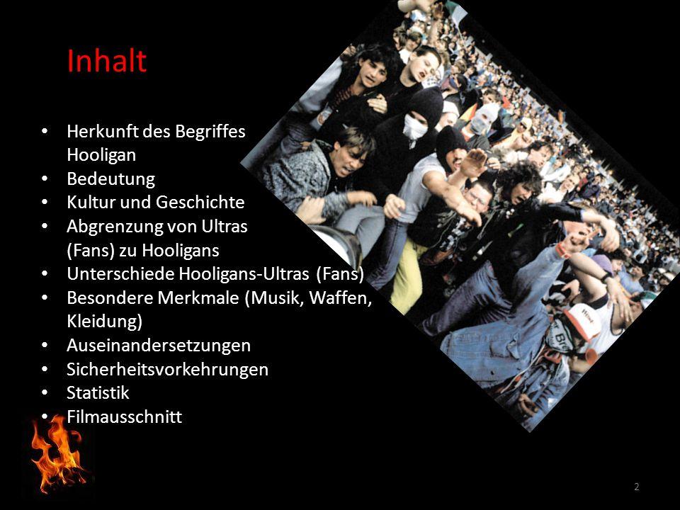 Inhalt Herkunft des Begriffes Hooligan Bedeutung Kultur und Geschichte Abgrenzung von Ultras (Fans) zu Hooligans Unterschiede Hooligans-Ultras (Fans)