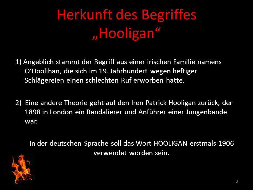 """Herkunft des Begriffes """"Hooligan"""" 1) Angeblich stammt der Begriff aus einer irischen Familie namens O'Hoolihan, die sich im 19. Jahrhundert wegen heft"""