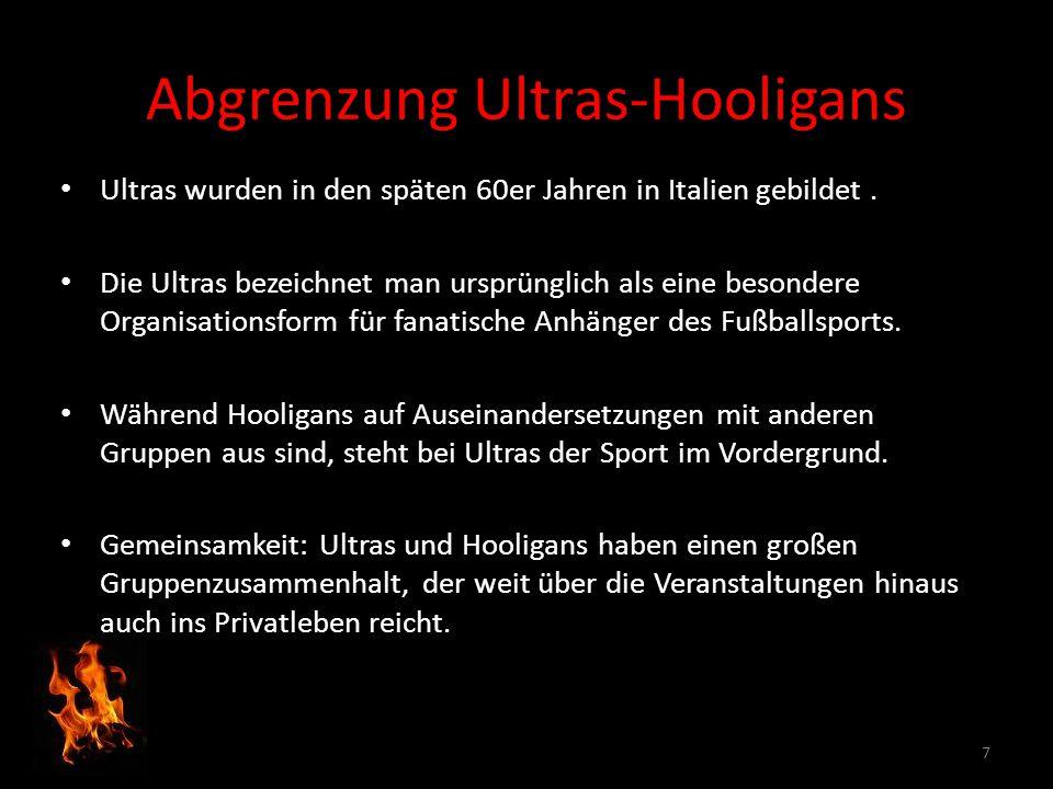 Abgrenzung Ultras-Hooligans Ultras wurden in den späten 60er Jahren in Italien gebildet. Die Ultras bezeichnet man ursprünglich als eine besondere Org