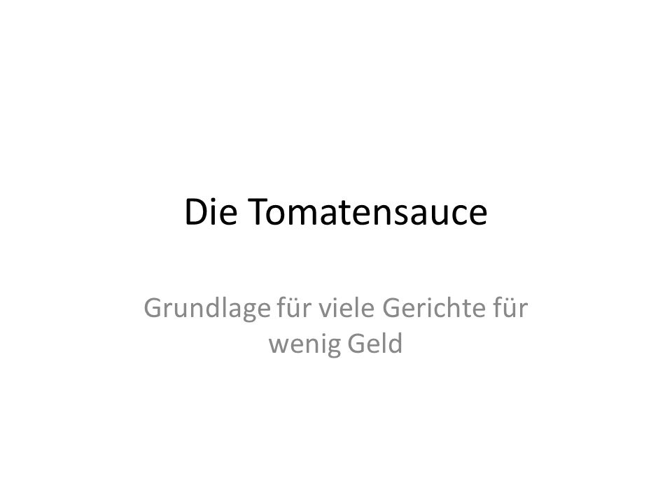 Die Tomatensauce Grundlage für viele Gerichte für wenig Geld