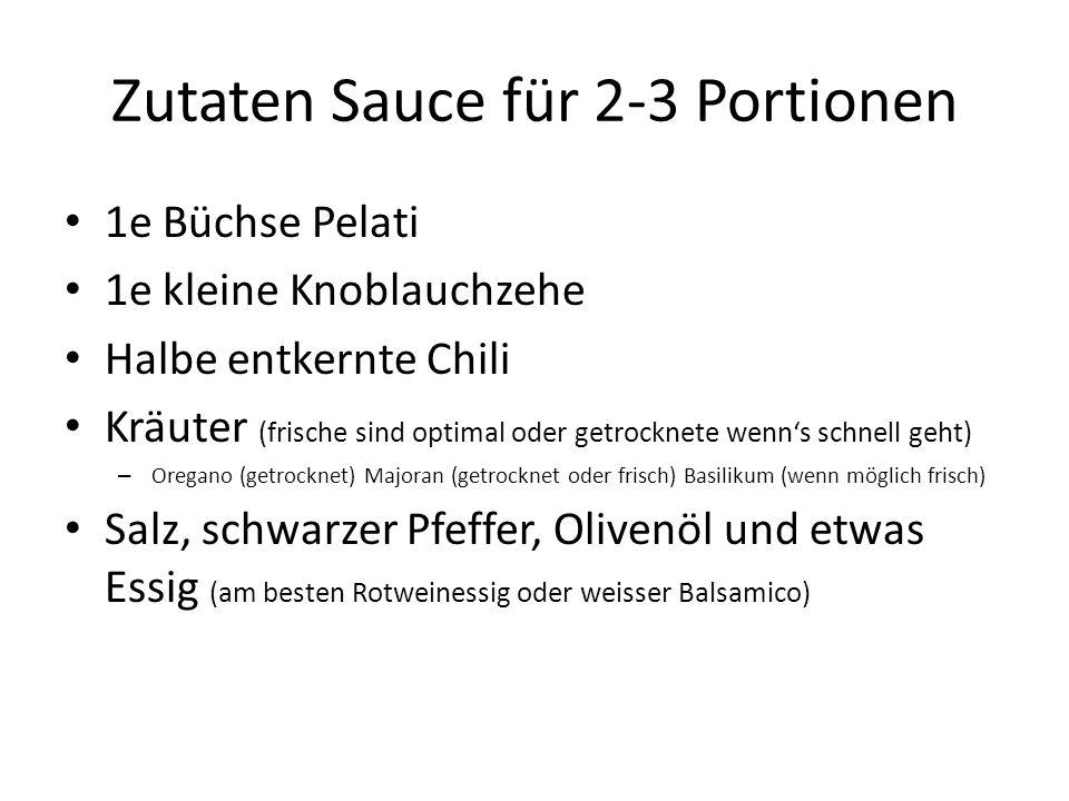 Zutaten Sauce für 2-3 Portionen 1e Büchse Pelati 1e kleine Knoblauchzehe Halbe entkernte Chili Kräuter (frische sind optimal oder getrocknete wenn's s