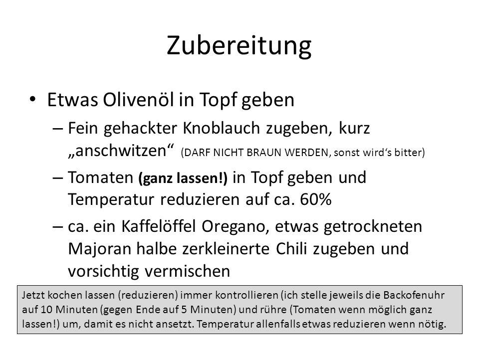 """Zubereitung Etwas Olivenöl in Topf geben – Fein gehackter Knoblauch zugeben, kurz """"anschwitzen"""" (DARF NICHT BRAUN WERDEN, sonst wird's bitter) – Tomat"""