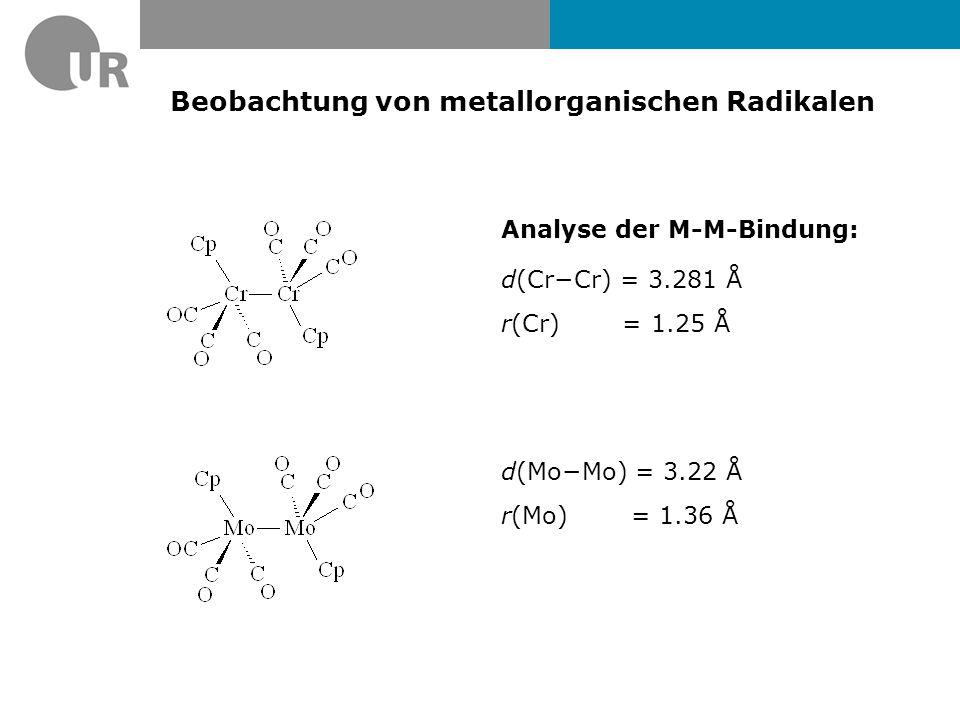 Beobachtung von metallorganischen Radikalen d(Cr−Cr) = 3.281 Å r(Cr) = 1.25 Å d(Mo−Mo) = 3.22 Å r(Mo) = 1.36 Å Analyse der M-M-Bindung: