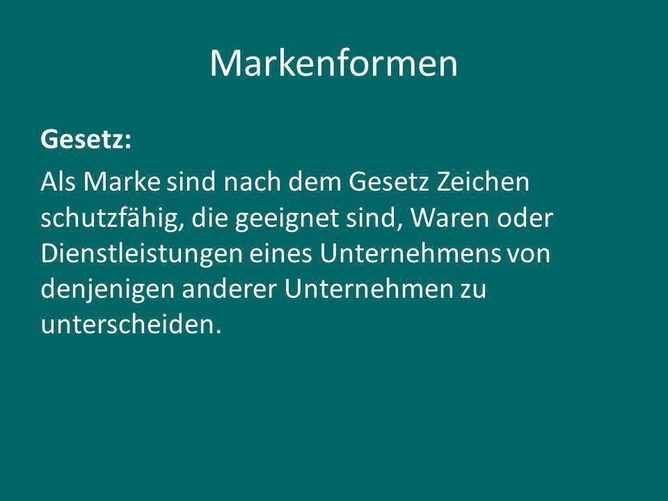 Markenformen Gesetz: Als Marke sind nach dem Gesetz Zeichen schutzfähig, die geeignet sind, Waren oder Dienstleistungen eines Unternehmens von denjenigen anderer Unternehmen zu unterscheiden.