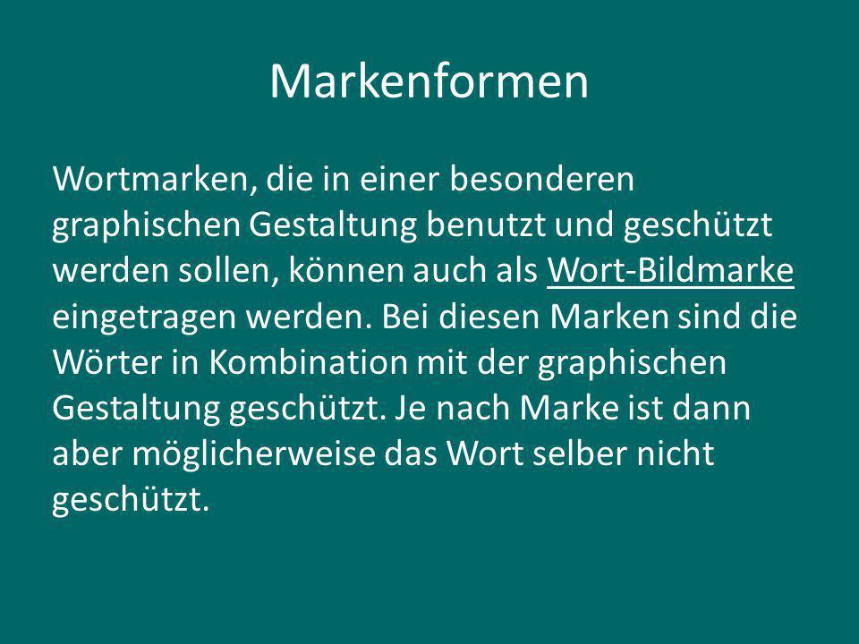 Markenformen Wortmarken, die in einer besonderen graphischen Gestaltung benutzt und geschützt werden sollen, können auch als Wort-Bildmarke eingetragen werden.