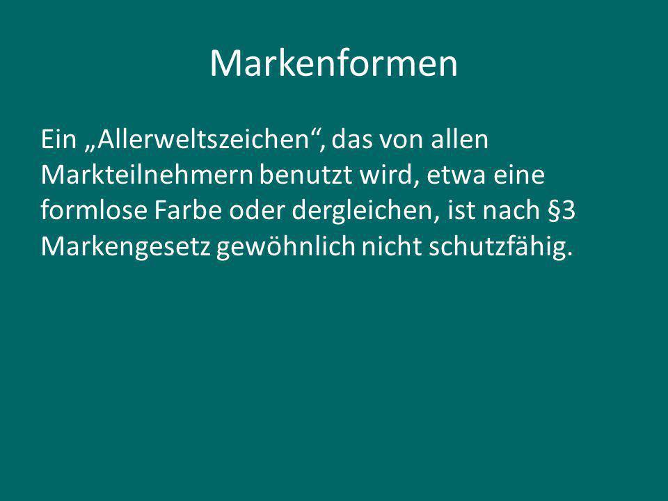 """Markenformen Ein """"Allerweltszeichen , das von allen Markteilnehmern benutzt wird, etwa eine formlose Farbe oder dergleichen, ist nach §3 Markengesetz gewöhnlich nicht schutzfähig."""