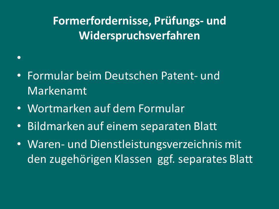 Formerfordernisse, Prüfungs- und Widerspruchsverfahren Formular beim Deutschen Patent- und Markenamt Wortmarken auf dem Formular Bildmarken auf einem separaten Blatt Waren- und Dienstleistungsverzeichnis mit den zugehörigen Klassen ggf.