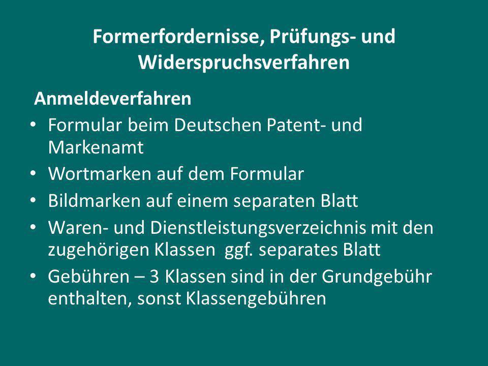 Formerfordernisse, Prüfungs- und Widerspruchsverfahren Anmeldeverfahren Formular beim Deutschen Patent- und Markenamt Wortmarken auf dem Formular Bildmarken auf einem separaten Blatt Waren- und Dienstleistungsverzeichnis mit den zugehörigen Klassen ggf.