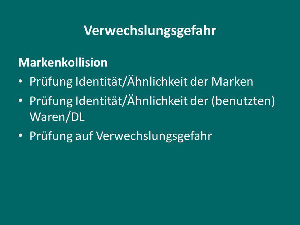 Verwechslungsgefahr Markenkollision Prüfung Identität/Ähnlichkeit der Marken Prüfung Identität/Ähnlichkeit der (benutzten) Waren/DL Prüfung auf Verwechslungsgefahr