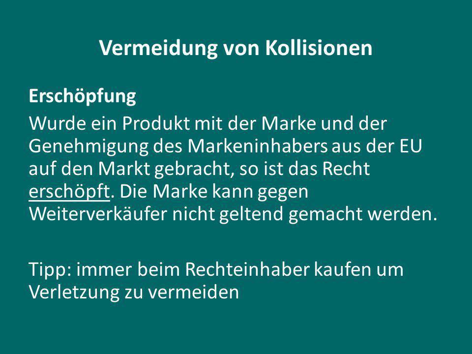 Vermeidung von Kollisionen Erschöpfung Wurde ein Produkt mit der Marke und der Genehmigung des Markeninhabers aus der EU auf den Markt gebracht, so ist das Recht erschöpft.