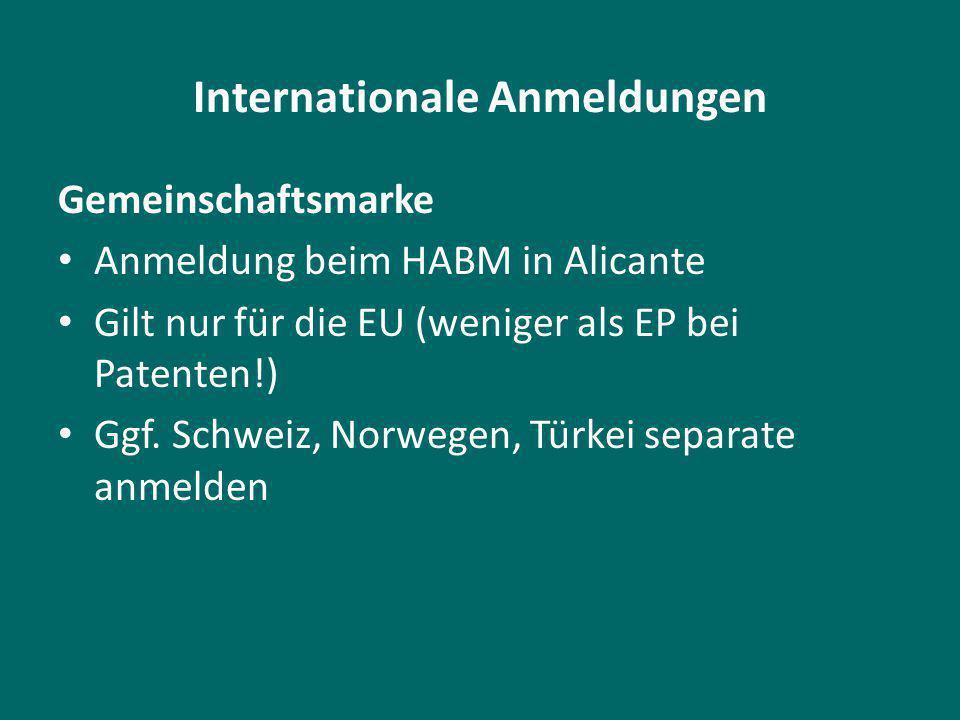 Internationale Anmeldungen Gemeinschaftsmarke Anmeldung beim HABM in Alicante Gilt nur für die EU (weniger als EP bei Patenten!) Ggf.