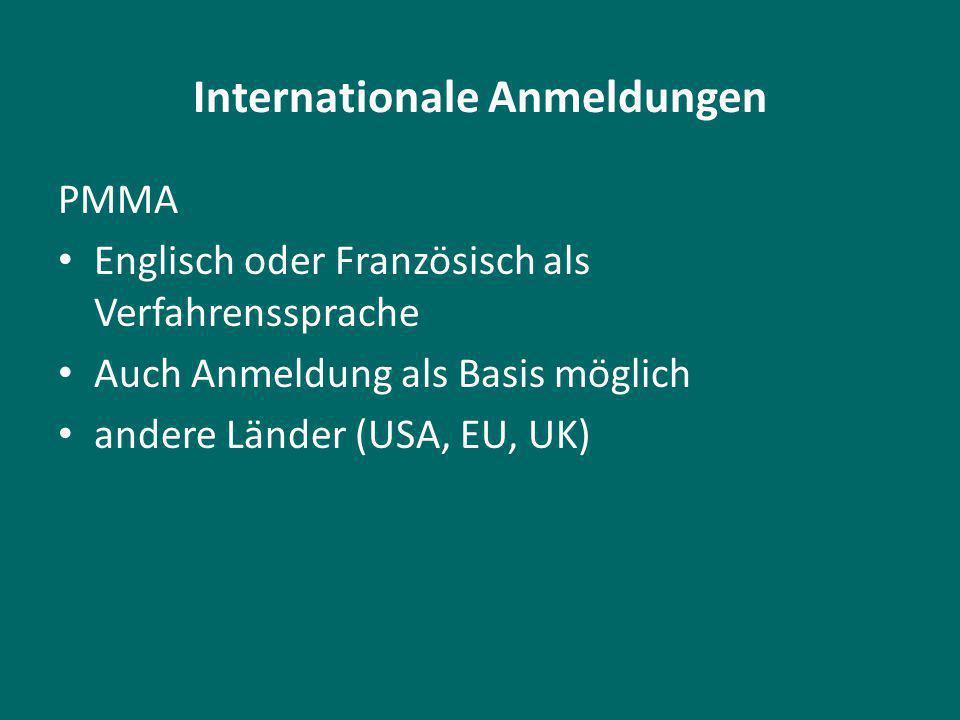 Internationale Anmeldungen PMMA Englisch oder Französisch als Verfahrenssprache Auch Anmeldung als Basis möglich andere Länder (USA, EU, UK)