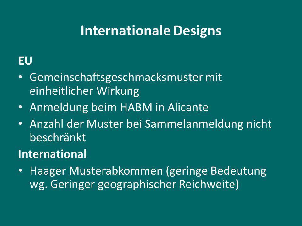 Internationale Designs EU Gemeinschaftsgeschmacksmuster mit einheitlicher Wirkung Anmeldung beim HABM in Alicante Anzahl der Muster bei Sammelanmeldung nicht beschränkt International Haager Musterabkommen (geringe Bedeutung wg.