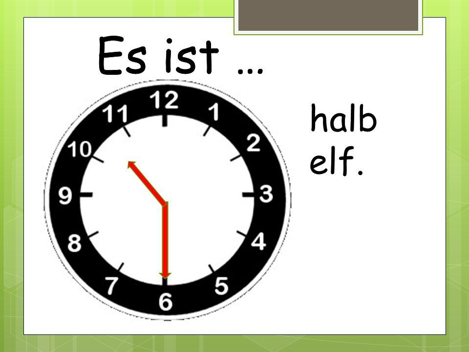 Es ist … halb elf.