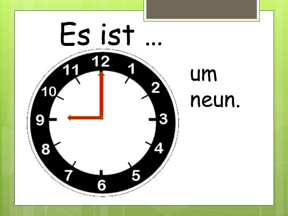 Es ist … um neun.