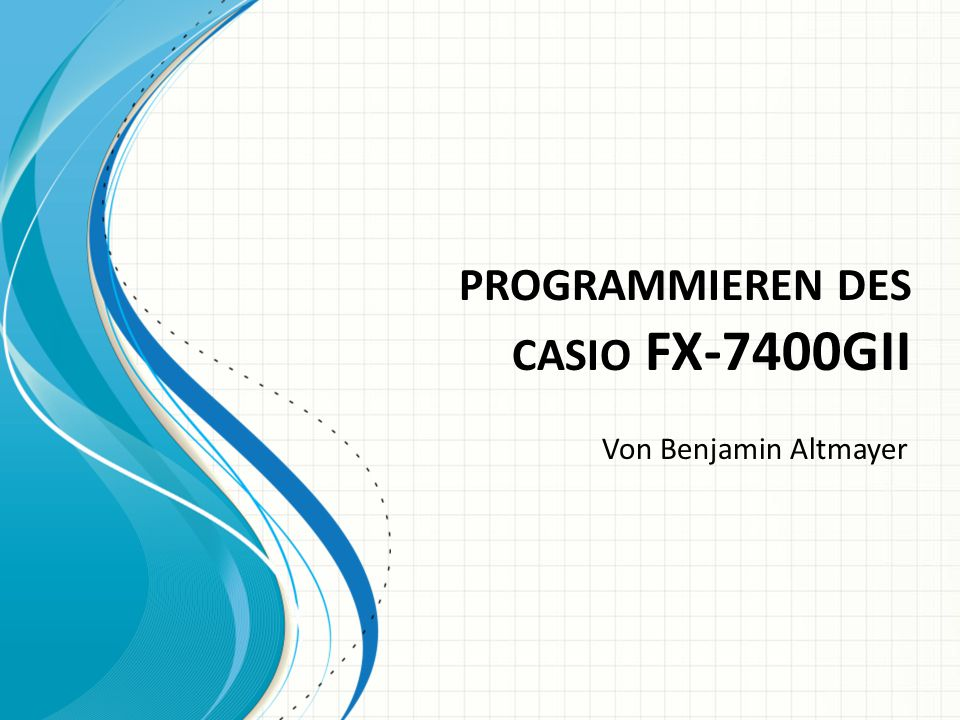 PROGRAMMIEREN DES CASIO FX-7400GII Von Benjamin Altmayer