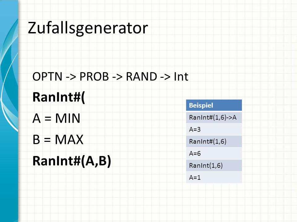 Zufallsgenerator OPTN -> PROB -> RAND -> Int RanInt#( A = MIN B = MAX RanInt#(A,B) Beispiel RanInt#(1,6)->A A=3 RanInt#(1,6) A=6 RanInt(1,6) A=1