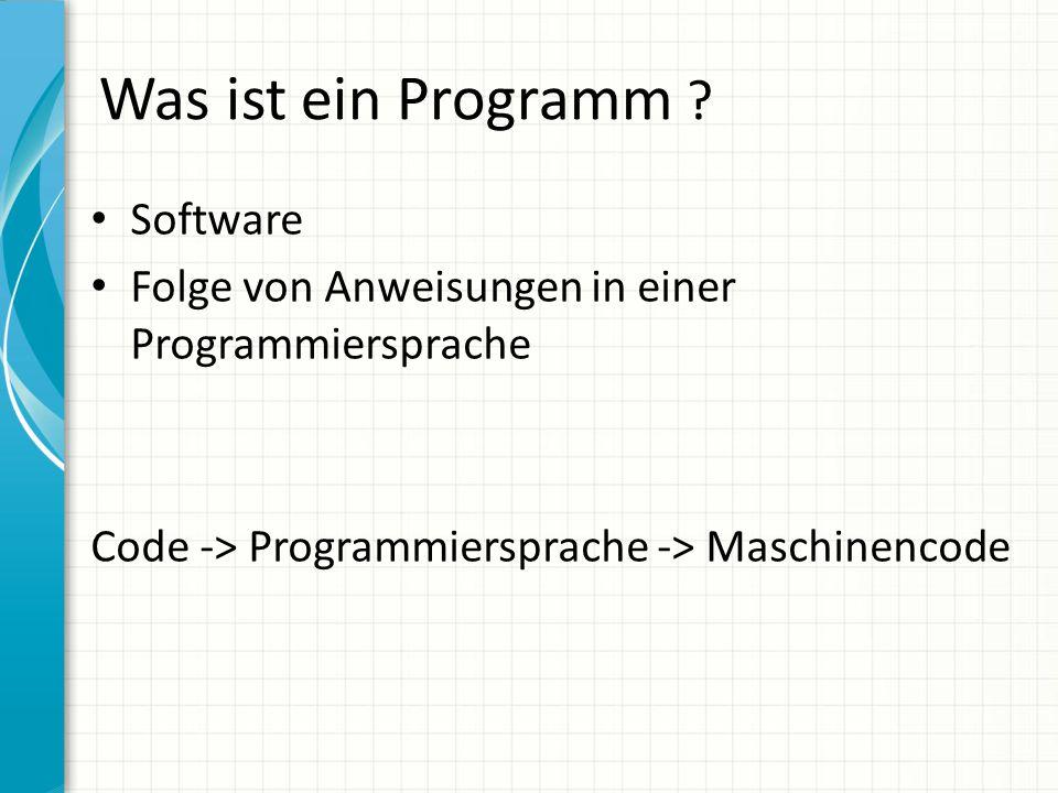Software Folge von Anweisungen in einer Programmiersprache Code -> Programmiersprache -> Maschinencode