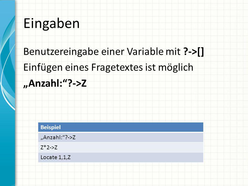 """Eingaben Benutzereingabe einer Variable mit ?->[] Einfügen eines Fragetextes ist möglich """"Anzahl:""""?->Z Beispiel """"Anzahl:""""?->Z Z*2->Z Locate 1,1,Z"""