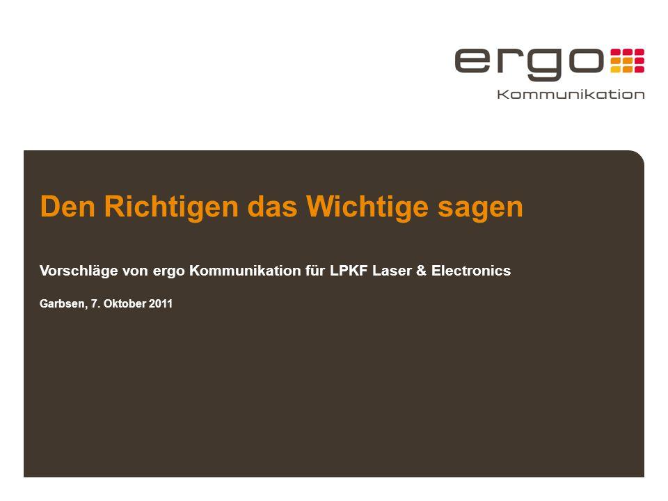 Den Richtigen das Wichtige sagen Vorschläge von ergo Kommunikation für LPKF Laser & Electronics Garbsen, 7.