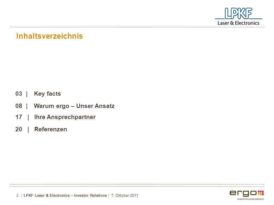 Inhaltsverzeichnis 03 | Key facts 08| Warum ergo – Unser Ansatz 17 | Ihre Ansprechpartner 20 | Referenzen 2 | LPKF Laser & Electronics – Investor Relations | 7.