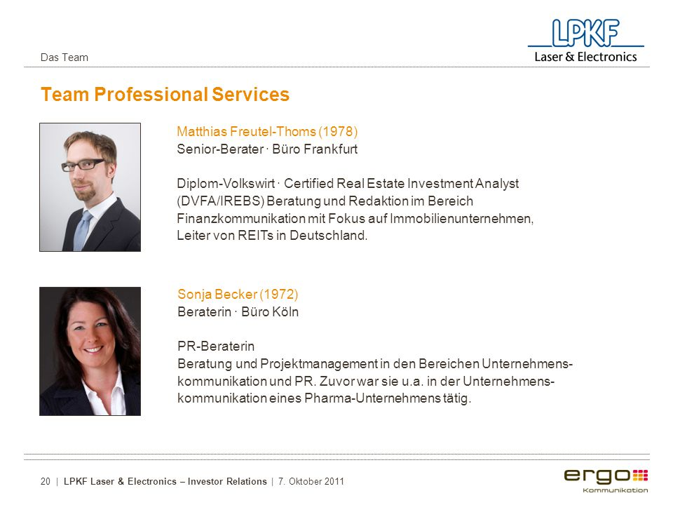 Team Professional Services 20 | LPKF Laser & Electronics – Investor Relations | 7. Oktober 2011 Das Team Matthias Freutel-Thoms (1978) Senior-Berater
