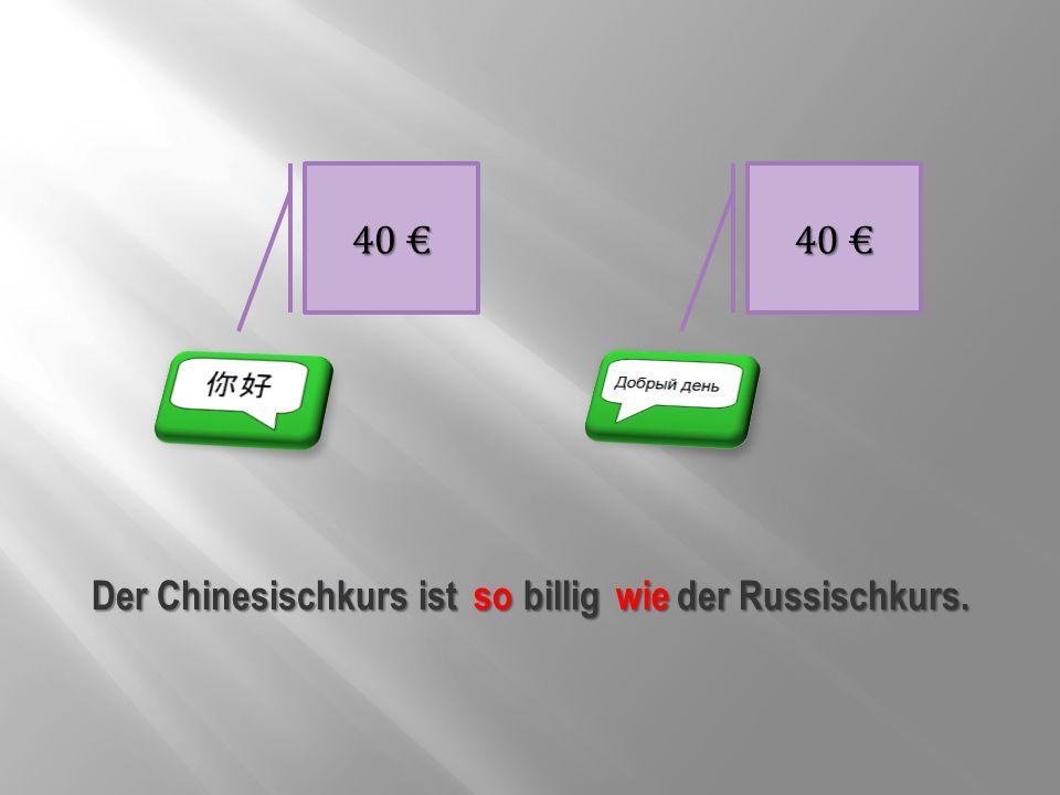 40 € Der Chinesischkurs ist billig der Russischkurs. so wie
