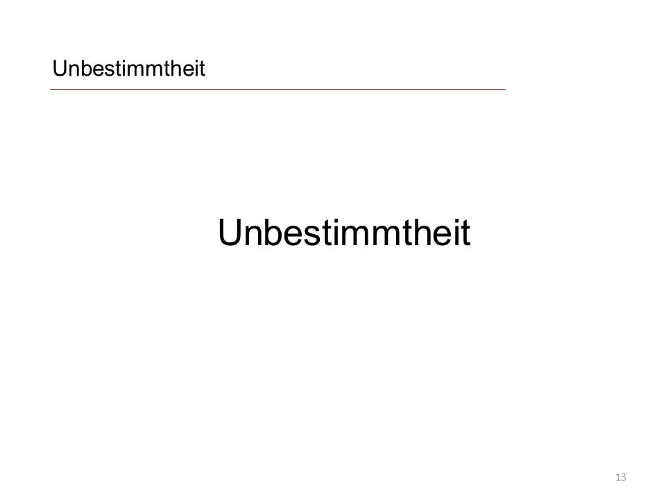 Unbestimmtheit 13