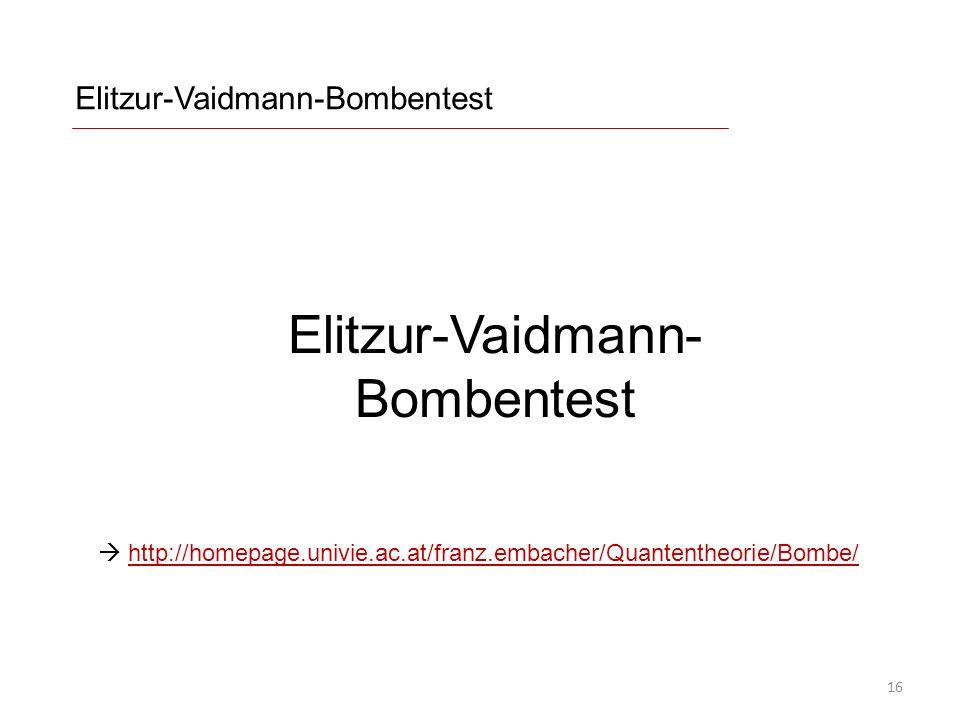 Elitzur-Vaidmann-Bombentest  http://homepage.univie.ac.at/franz.embacher/Quantentheorie/Bombe/http://homepage.univie.ac.at/franz.embacher/Quantentheo