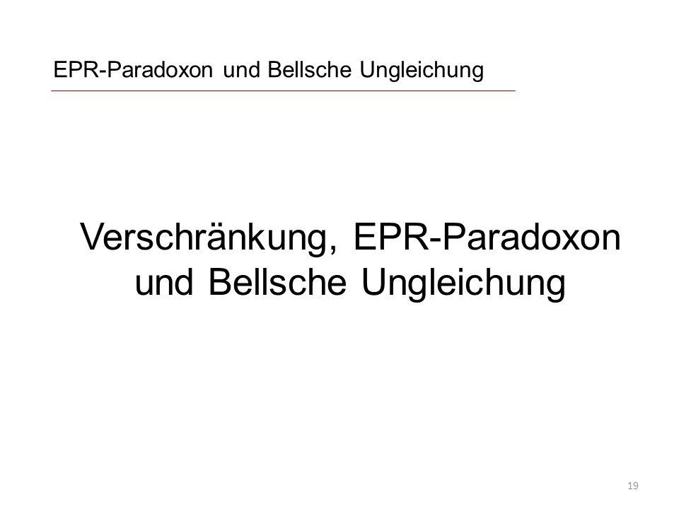 EPR-Paradoxon und Bellsche Ungleichung Verschränkung, EPR-Paradoxon und Bellsche Ungleichung 19