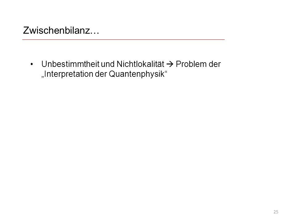 """Zwischenbilanz… 25 Unbestimmtheit und Nichtlokalität  Problem der """"Interpretation der Quantenphysik"""""""