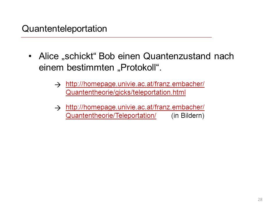 """Quantenteleportation Alice """"schickt"""" Bob einen Quantenzustand nach einem bestimmten """"Protokoll"""". 28 http://homepage.univie.ac.at/franz.embacher/ Quant"""