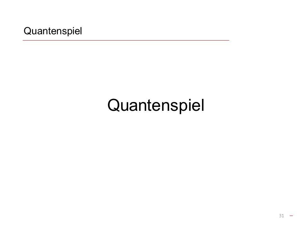 Quantenspiel 31