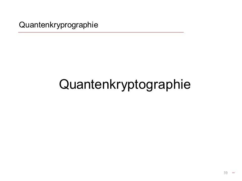 Quantenkryprographie Quantenkryptographie 39