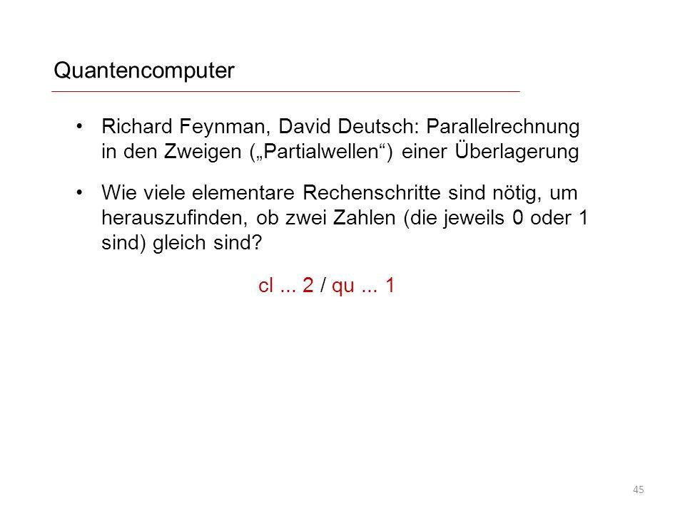 """Quantencomputer Richard Feynman, David Deutsch: Parallelrechnung in den Zweigen (""""Partialwellen"""") einer Überlagerung Wie viele elementare Rechenschrit"""