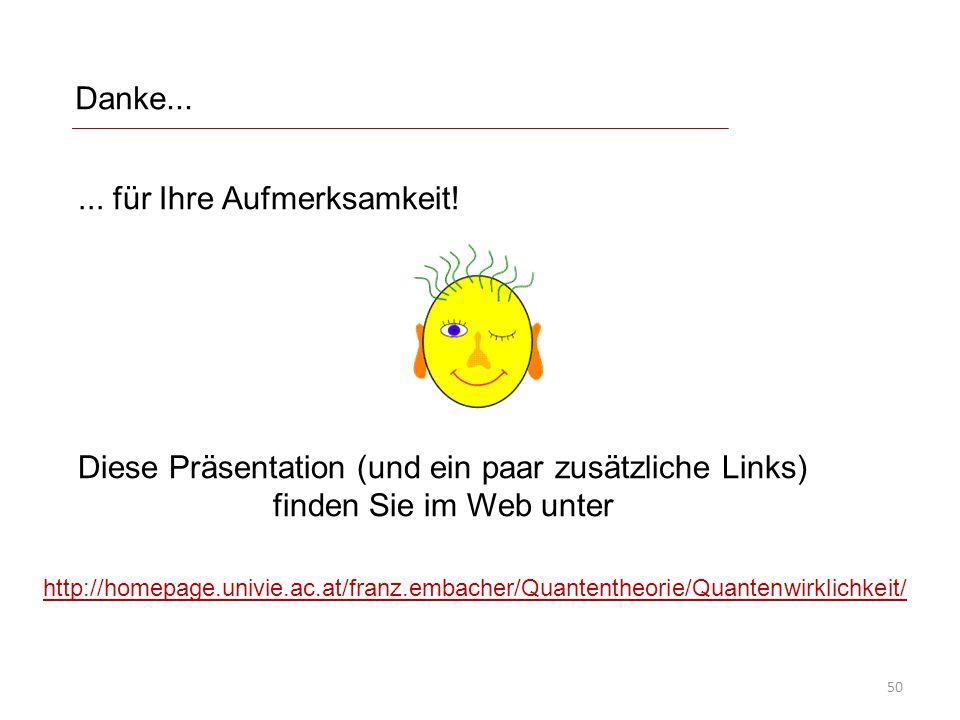 Danke...... für Ihre Aufmerksamkeit! Diese Präsentation (und ein paar zusätzliche Links) finden Sie im Web unter http://homepage.univie.ac.at/franz.em