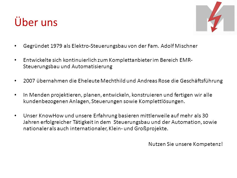 Unternehmensphilosophie Die Mischner Steuerungsbau GmbH ist ein leitliniengeführtes und organisiertes Unternehmen für Steuerungstechnik und Automation inkl.
