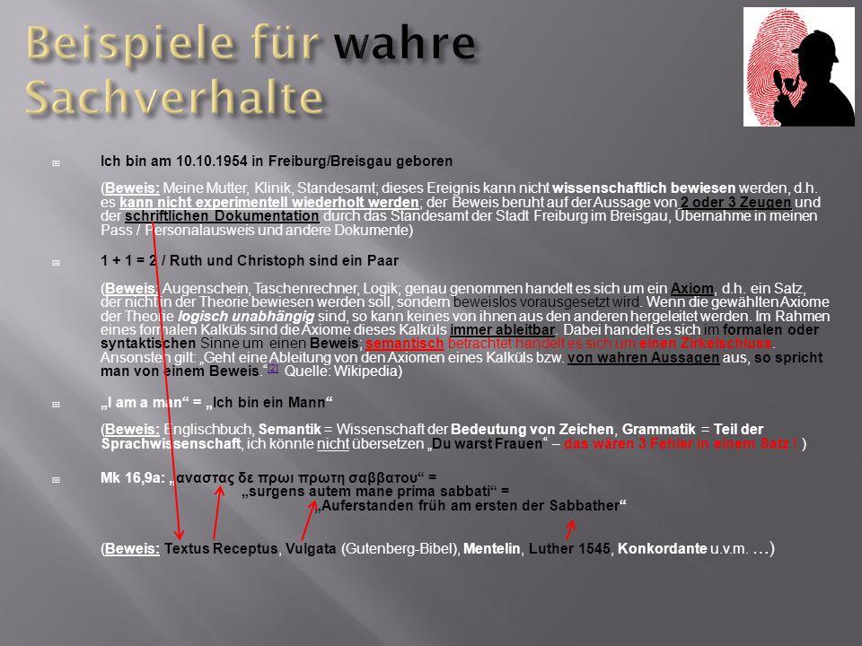  Ich bin am 10.10.1954 in Freiburg/Breisgau geboren (Beweis: Meine Mutter, Klinik, Standesamt; dieses Ereignis kann nicht wissenschaftlich bewiesen w