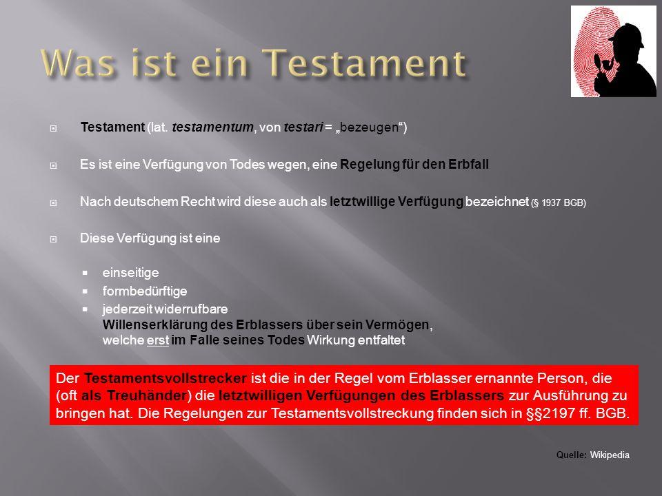 """ Testament (lat. testamentum, von testari = """"bezeugen"""")  Es ist eine Verfügung von Todes wegen, eine Regelung für den Erbfall  Nach deutschem Recht"""
