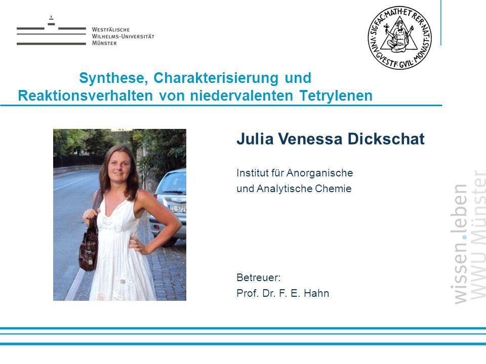 Name: der Referentin / des Referenten Synthese, Charakterisierung und Reaktionsverhalten von niedervalenten Tetrylenen Julia Venessa Dickschat Institu
