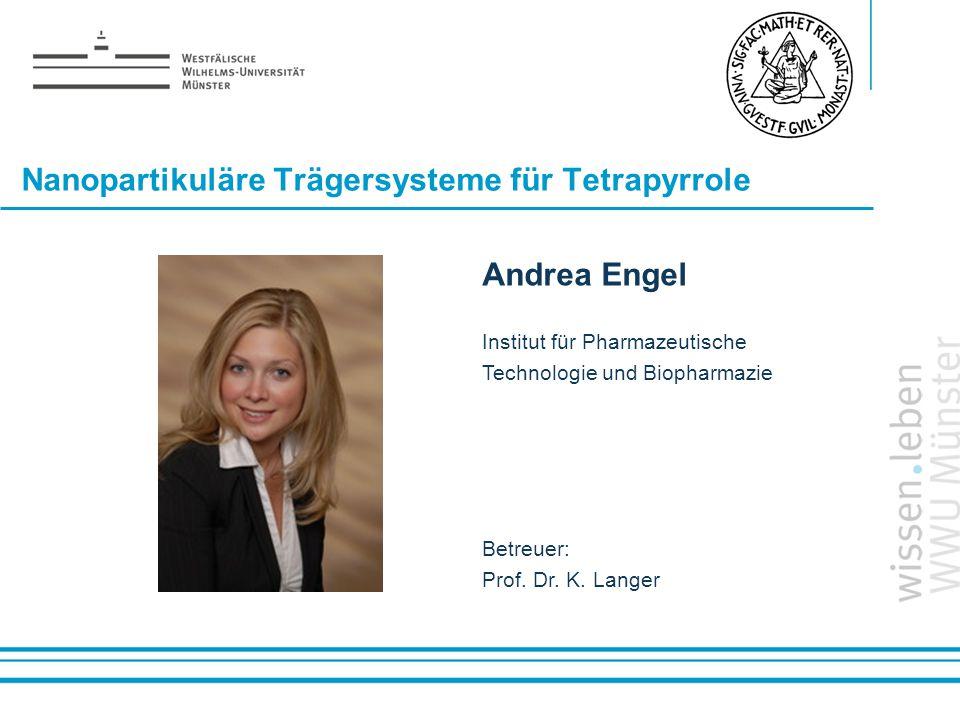 Name: der Referentin / des Referenten Nanopartikuläre Trägersysteme für Tetrapyrrole Andrea Engel Institut für Pharmazeutische Technologie und Biophar