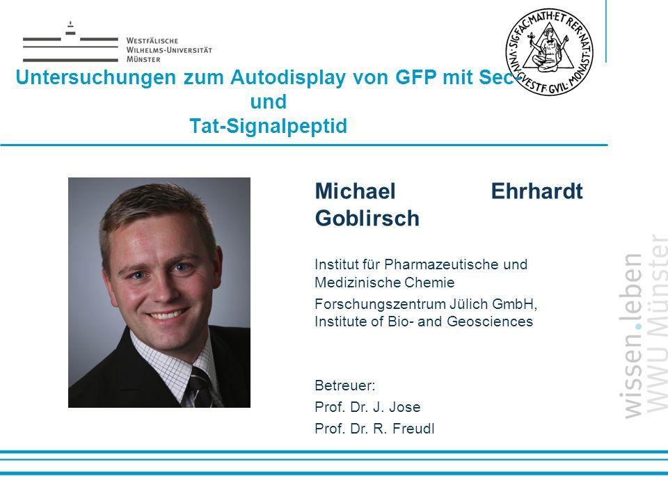 Name: der Referentin / des Referenten Untersuchungen zum Autodisplay von GFP mit Sec- und Tat-Signalpeptid Michael Ehrhardt Goblirsch Institut für Pha