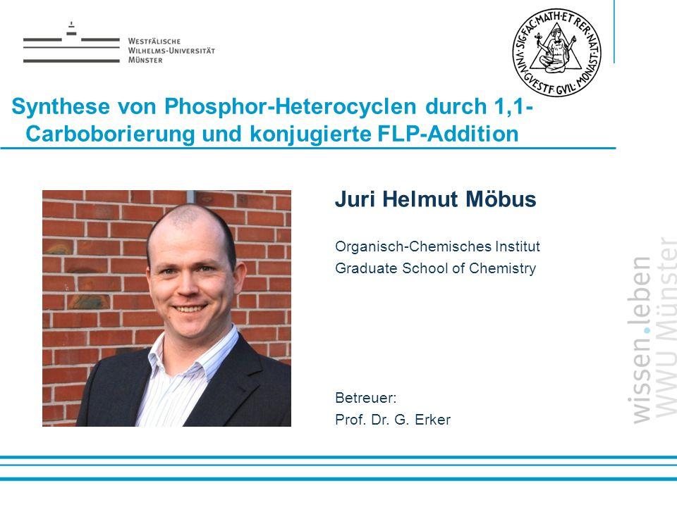 Name: der Referentin / des Referenten Synthese von Phosphor-Heterocyclen durch 1,1- Carboborierung und konjugierte FLP-Addition Juri Helmut Möbus Orga