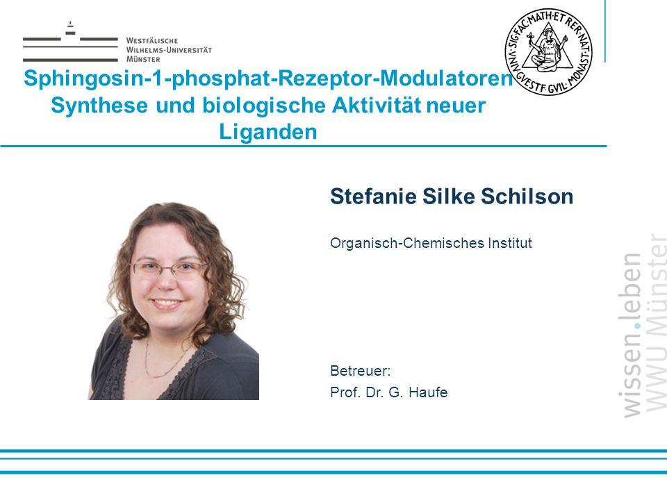 Name: der Referentin / des Referenten Sphingosin-1-phosphat-Rezeptor-Modulatoren Synthese und biologische Aktivität neuer Liganden Stefanie Silke Schi